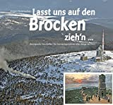 Lasst uns auf den Brocken zieh'n...: Bewegende Geschichte des herausragendsten aller Berge im Harz