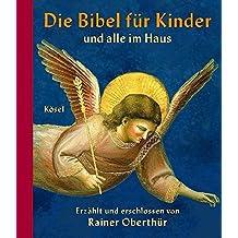 Die Bibel für Kinder und alle im Haus: Erzählt und erschlossen von Rainer Oberthür. Mit Bildern der Kunst ausgewählt und gedeutet von Rita Burrichter