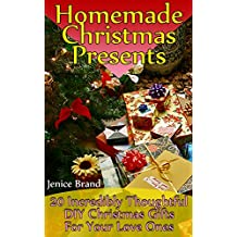 Homemade Christmas Presents: 20 Incredibly Thoughtful DIY Christmas Gifts For Your Love Ones (English Edition)