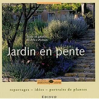 Jardin en pente : reportages-idées-portraits de plantes