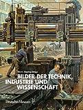 Bilder der Technik, Wissenschaft und Industrie: Ein Bestandskatalog des Deutschen Museums - Eva A. Mayring