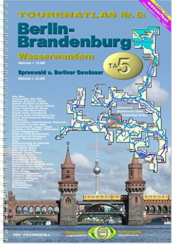 TourenAtlas Wasserwandern / TA5 Berlin-Brandenburg mit Spreewald: Oder, Havel, Spree + Nebengewässer. 1: 75.000 und 1: 25.000