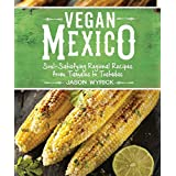Vegan Mexico: Soul-Satisfying Regional Recipes from Tamales to Tostadas by Jason Wyrick (2016-11-01)