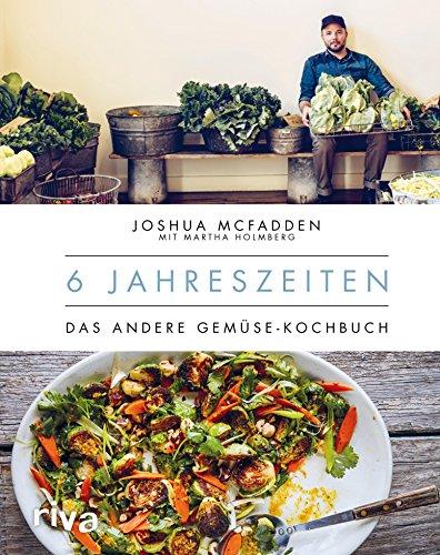6 Jahreszeiten: Das andere Gemüse-Kochbuch -