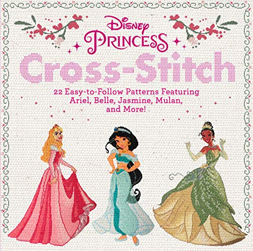 Disney Princess Cross-Stitch: 22 Easy-to-Follow Patterns Featuring Ariel, Belle, Jasmine, Mulan, and More! (Princess Aurora Disney-film)