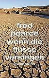 Wenn die Flüsse versiegen - Fred Pearce