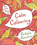 The Little Book of Calm Colouring: Portable Relaxation by David Sinden (2015-07-30)