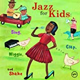 Jazz For Kids: Sing, Clap, Wiggle, And Shake
