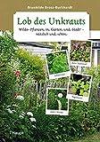 Lob des Unkrauts: Wilde Pflanzen in Garten und Stadt - nützlich und schön