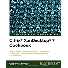Citrix Xendesktop 7 Cookbook (Quick Answers to Common Problems)