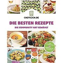 CHEFKOCH - Die besten Rezepte: Die Community hat gewählt - Das Kochbuch zum 18. Geburtstag von CHEFKOCH.de (Chefkoch / Für sie getestet und empfohlen: Die besten Rezepte von Chefkoch.de)