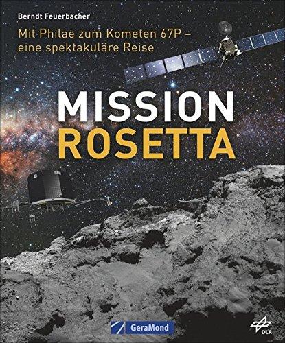 Mission Rosetta. Die spektakuläre Reise der Philae-Sonde zum Kometen Churyumov-Gerasimenko oder Tschuri. Ein Bildband über die Weltraummission der ESA und des DLR vom Planet Erde zum Kometen -