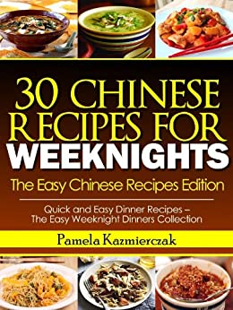 35 Chinese Recipes For Weeknights – The Easy Chinese Recipes Edition (Quick and Easy Dinner Recipes – The Easy Weeknight Dinners Collection Book 8) by [Kazmierczak, Pamela]