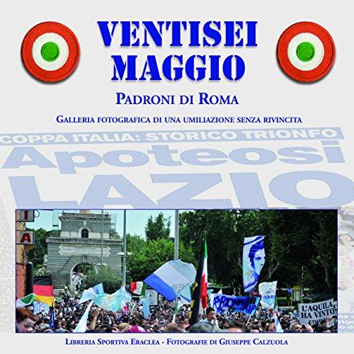 Ventisei maggio. Apoteosi Lazio por Giuseppe Calzuola