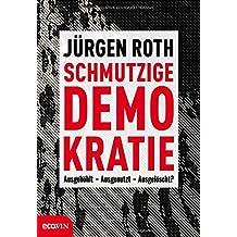 Schmutzige Demokratie: Ausgehölt - Ausgenutzt - Ausgelöscht?