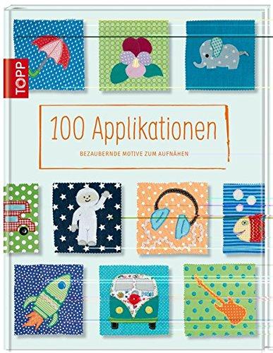 100 Applikationen: Bezaubernde Motive zum Aufnähen