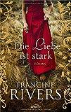 'Die Liebe ist stark: Roman.' von Francine Rivers