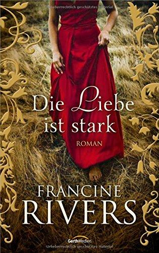 Buchseite und Rezensionen zu 'Die Liebe ist stark: Roman.' von Francine Rivers