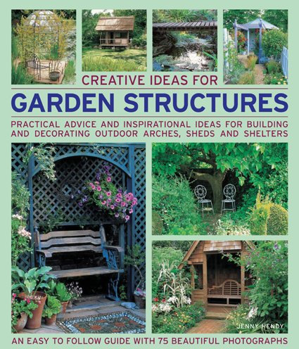 Creative Ideas for Garden Structures: Practical Advice on Decorating and Building Arches, Sheds and Shelters (Creative Ideas)
