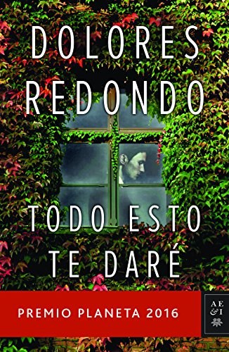 Todo Esto Te Dare: Premio Planeta 2016 por Dolores Redondo