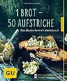 1 Brot - 50 Aufstriche - neue Rezepte: Das Beste kommt obendrauf (GU Küchenratgeber)