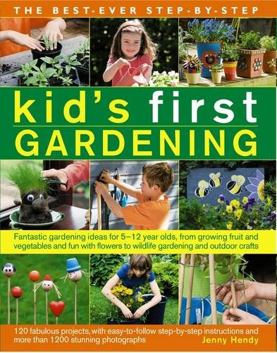 The Best Ever Step-by-Step Kid's First Gardening: Fantastic Gardening Ideas for 5 to 12 Year-Olds, from Growing Fruit and Vegetables and Fun with Flowers to Wildlife Gardening and Outdoor Crafts