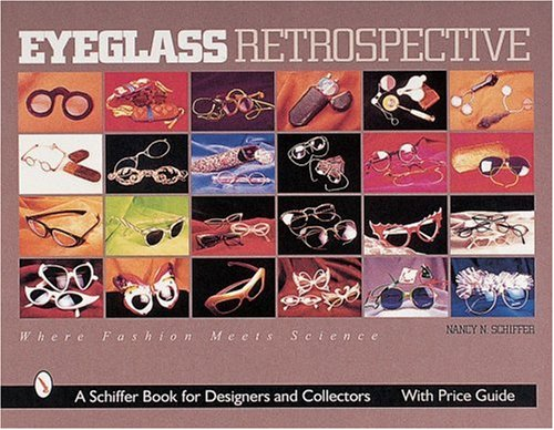 Eyeglass Retrospective: Where Fashion Meets Science: Where Fashion and Science Meet (Schiffer Book for Collectors and Designers)