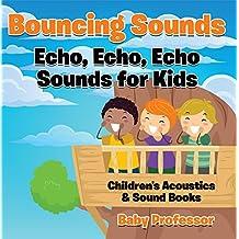 Bouncing Sounds: Echo, Echo, Echo - Sounds for Kids - Children's Acoustics & Sound Books