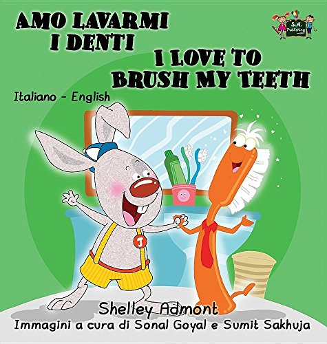 Amo lavarmi i denti I Love to Brush My Teeth: Italian English Bilingual Edition
