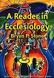 A Reader in Ecclesiology (Ashgate Contemporary Ecclesiology)