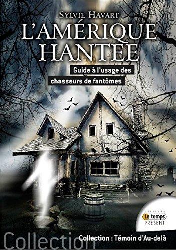 L'Amérique hantée - Guide à l'usage des chasseurs de fantômes par Sylvie Havart