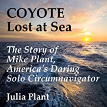 Coyote Lost at Sea: The Story of Mike Plant, America's Daring Solo Circumnavigator