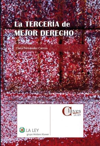 La Tercería de Mejor Derecho (Claves La Ley) por Clara Fernández Carron