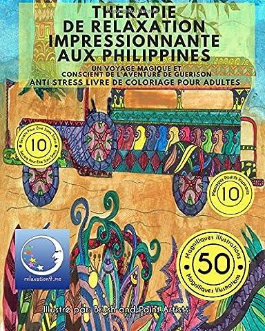 ANTI STRESS Livre De Coloriage Pour Adultes: Therapie De Relaxation Impressionnante Aux Philippines - Un Voyage Magique Et Conscient De L