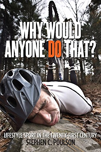 Why Would Anyone Do That?: Lifestyle Sport in the Twenty-First Century (Critical Issues in Sport and Society) por Stephen C. Poulson