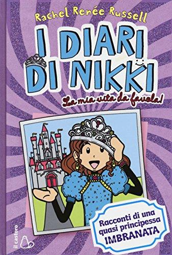 La mia vita da favola! I diari di Nikki. Racconti di una principessa quasi imbranata