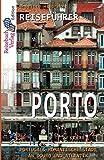 Reiseführer Porto: Portugals romantische Stadt an Douro und Atlantik