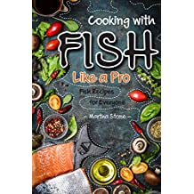 Cooking with Fish Like a Pro: Fish Recipes for Everyone (English Edition)