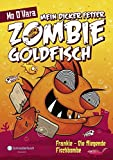 Mein dicker fetter Zombie-Goldfisch, Band 05: Frankie - Die fliegende Fischbombe