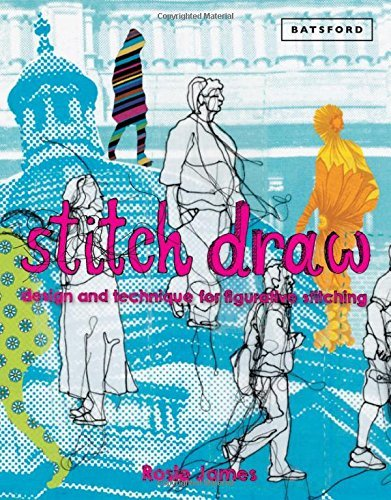 Stitch Draw: Design and Technique for Figurative Stitching: Written by Rosie James, 2014 Edition, Publisher: Batsford Ltd [Hardcover]