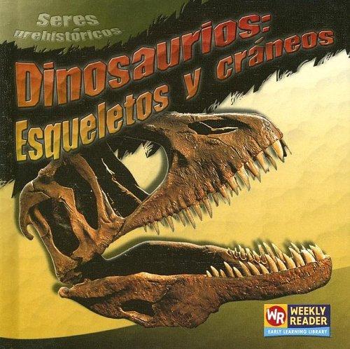 Dinosaurios: Esqueletos y Craneos = Dinosaur Skeletons and Skulls (Seres prehistoricos / Prehistoric Creatures) por Joanne Mattern
