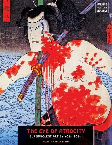 The Eye Of Atrocity: Superviolent Art by Yoshitoshi (Ukiyo-E Master)