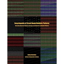 Encyclopedia of Crash Dump Analysis Patterns: Detecting Abnormal Software Structure and Behavior in Computer Memory by Vostokov, Dmitry, Software Diagnostics Institute (2015) Paperback