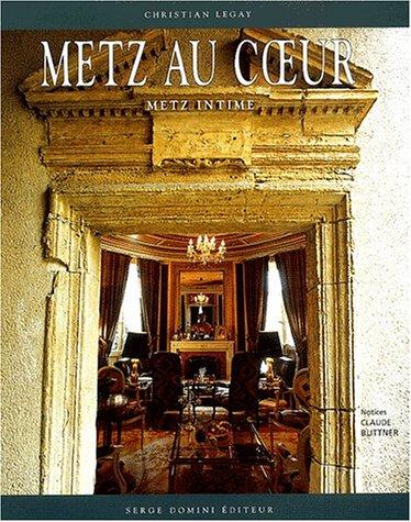 Metz au coeur. : Metz intime