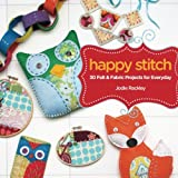 Happy Stitch: 30 Felt & Fabric Projects for Everyday