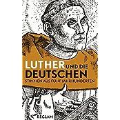 Reclam Taschenbuch: Luther und die Deutschen: Stimmen aus fünf Jahrhunderten