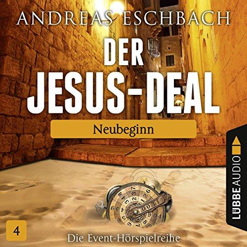 Der Jesus-Deal, Folge 04: Neubeginn (Hörspiel) (Deal Der Deal)