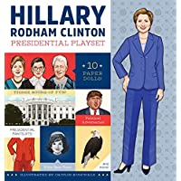 Hillary Rodham Clinton Presidential Playset: Ten Paper Dolls, Three Rooms of Fun, Presidential Pantsuits!, Republican Adversaries