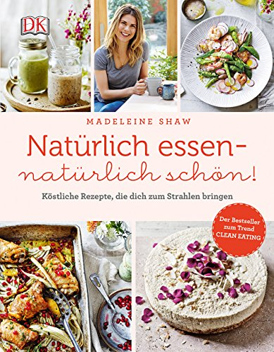Natürlich essen - natürlich schön!: Köstliche Rezepte, die dich zum Strahlen bringen
