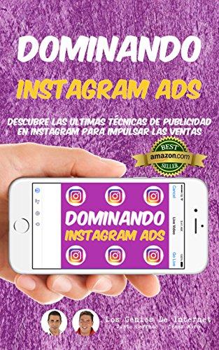 Dominando INSTAGRAM ADS: Descubre Las Ultimas Técnicas De Publicidad En Instagram Para Impulsar Las Ventas por Justo Serrano